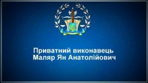 Приватний виконавець Маляр Ян Анатолійович